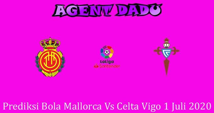 Prediksi Bola Mallorca Vs Celta Vigo 1 Juli 2020