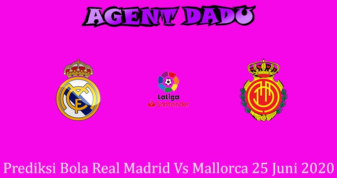 Prediksi Bola Real Madrid Vs Mallorca 25 Juni 2020