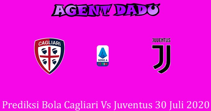 Prediksi Bola Cagliari Vs Juventus 30 Juli 2020