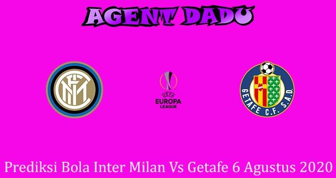 Prediksi Bola Inter Milan Vs Getafe 6 Agustus 2020