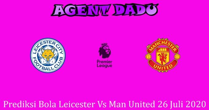 Prediksi Bola Leicester Vs Man United 26 Juli 2020