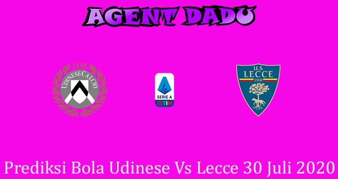 Prediksi Bola Udinese Vs Lecce 30 Juli 2020