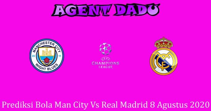 Prediksi Bola Man City Vs Real Madrid 8 Agustus 2020