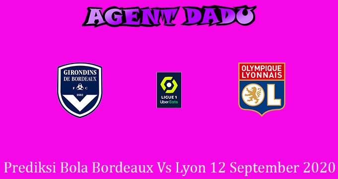Prediksi Bola Bordeaux Vs Lyon 12 September 2020
