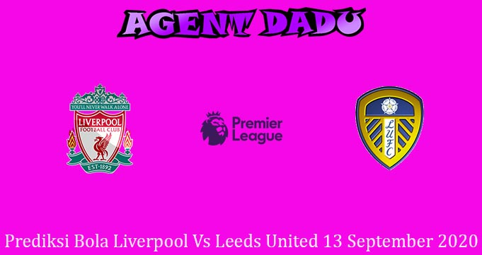 Prediksi Bola Liverpool Vs Leeds United 13 September 2020