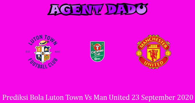 Prediksi Bola Luton Town Vs Man United 23 September 2020