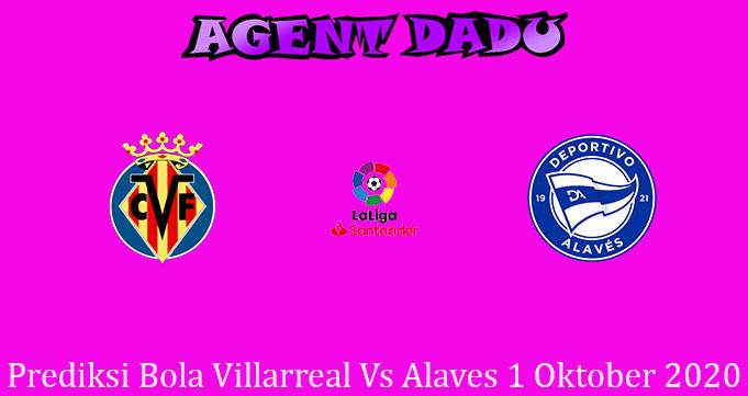 Prediksi Bola Villarreal Vs Alaves 1 Oktober 2020