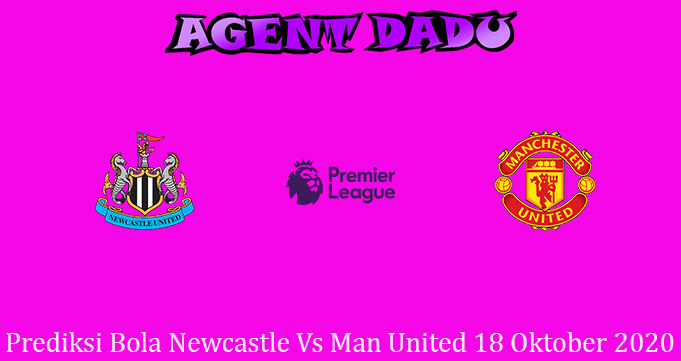 Prediksi Bola Newcastle Vs Man United 18 Oktober 2020