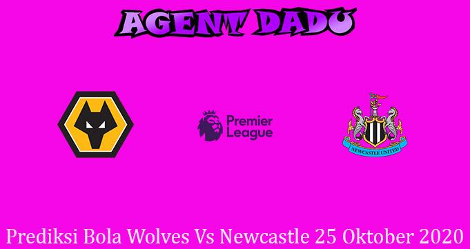 Prediksi Bola Wolves Vs Newcastle 25 Oktober 2020