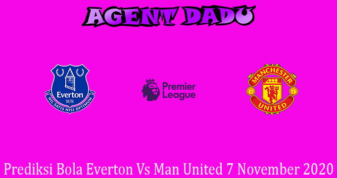 Prediksi Bola Everton Vs Man United 7 November 2020