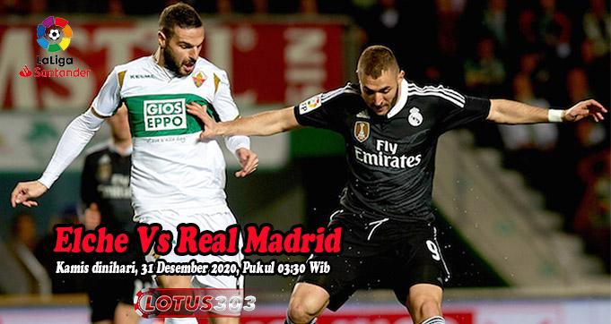 Prediksi Bola Elche Vs Real Madrid 31 Desember 2020