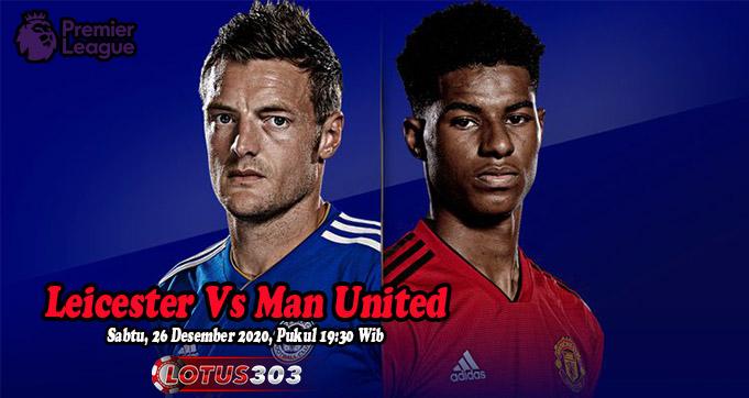 Prediksi Bola Leicester Vs Man United 26 Desember 2020