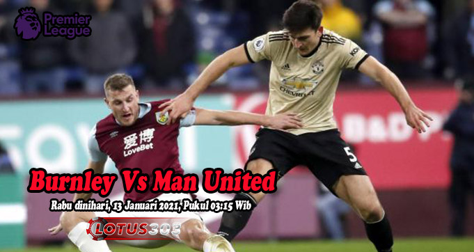 Prediksi Bola Burnley Vs Man United 13 Januari 2021