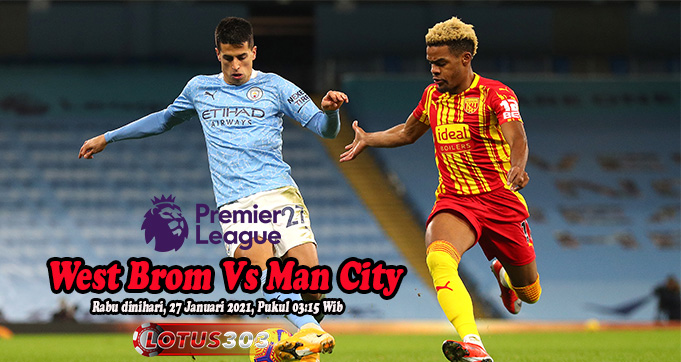Prediksi Bola West Brom Vs Man City 27 Januari 2021