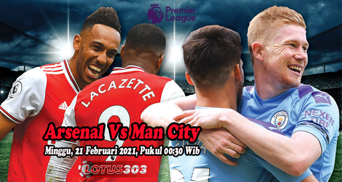 Prediksi Bola Arsenal Vs Man City 21 Februari 2021