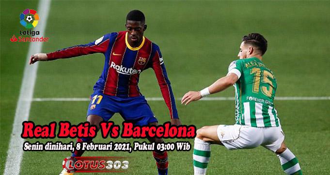 Prediksi Bola Real Betis Vs Barcelona 8 Februari 2021