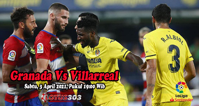 Prediksi Bola Granada Vs Villarreal 3 April 2021