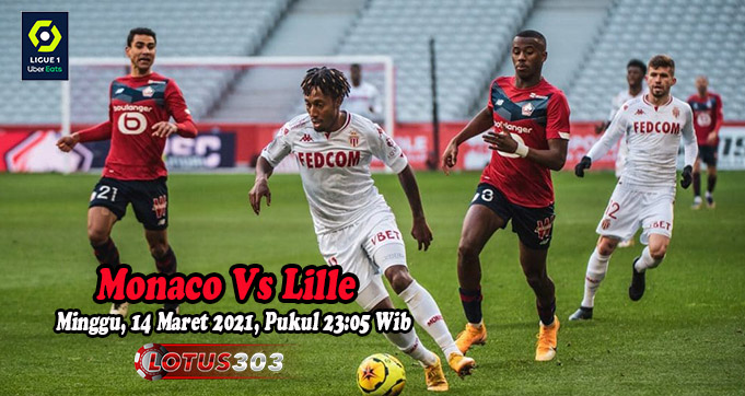 Prediksi Bola Monaco Vs Lille 14 Maret 2021