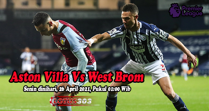 Prediksi Bola Aston Villa Vs West Brom 26 April 2021