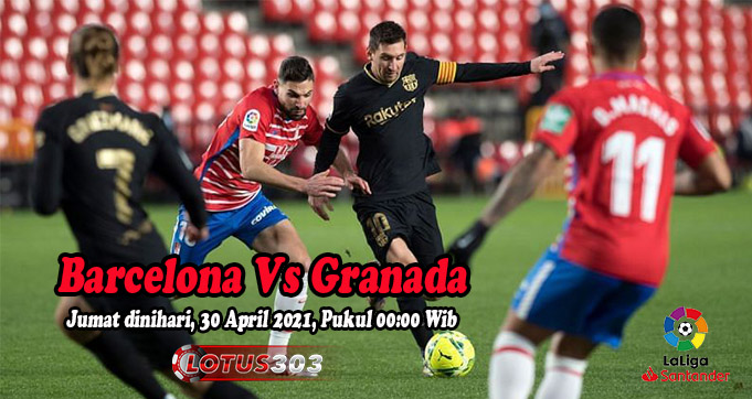 Prediksi Bola Barcelona Vs Granada 30 April 2021