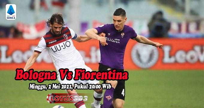 Prediksi Bola Bologna Vs Fiorentina 2 Mei 2021