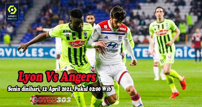 Prediksi Bola Lyon Vs Angers 12 April 2021