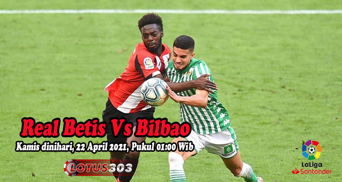 Prediksi Bola Real Betis Vs Bilbao 22 April 2021