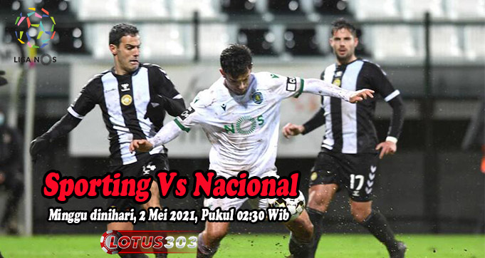 Prediksi Bola Sporting Vs Nacional 2 Mei 2021