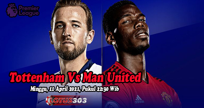 Prediksi Bola Tottenham Vs Man United 11 April 2021