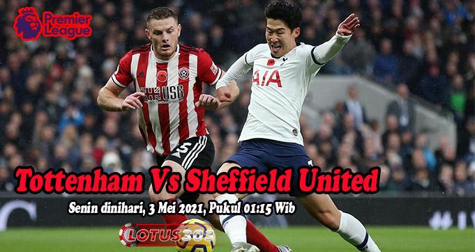 Prediksi Bola Tottenham Vs Sheffield United 3 Mei 2021