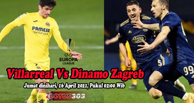 Prediksi Bola Villarreal Vs Dinamo Zagreb 16 April 2021