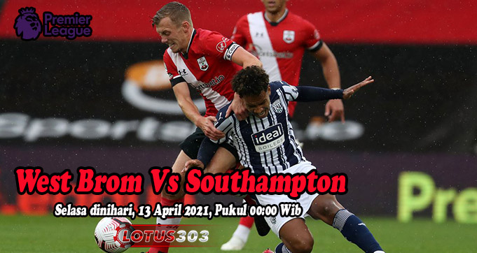 Prediksi Bola West Brom Vs Southampton 13 April 2021