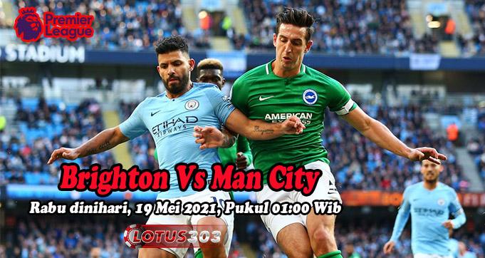 Prediksi Bola Brighton Vs Man City 19 Mei 2021