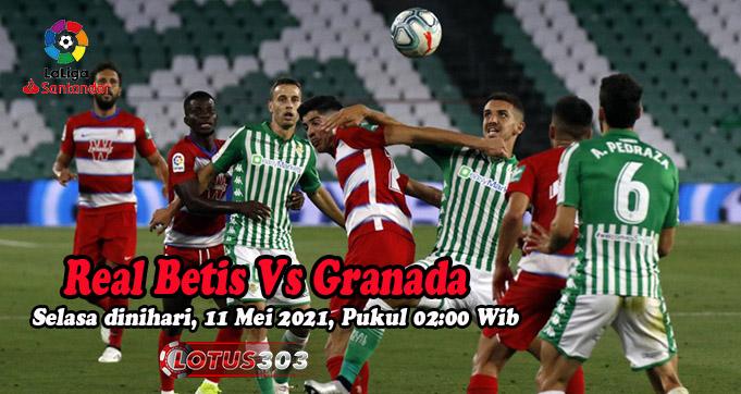 Prediksi Bola Real Betis Vs Granada 11 Mei 2021