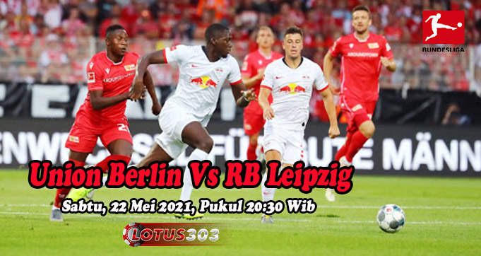 Prediksi Bola Union Berlin Vs RB Leipzig 22 Mei 2021