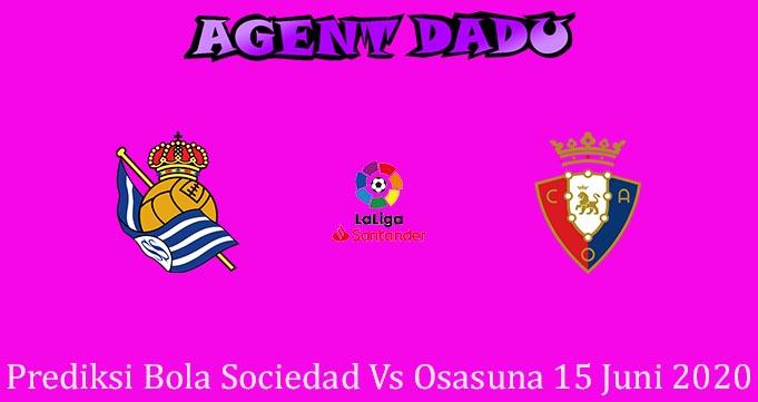 Prediksi Bola Sociedad Vs Osasuna 15 Juni 2020