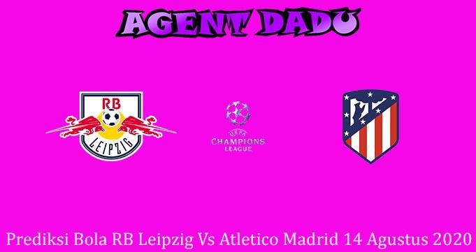Prediksi Bola RB Leipzig Vs Atletico Madrid 14 Agustus 2020