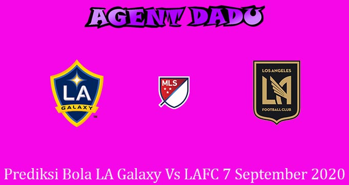 Prediksi Bola LA Galaxy Vs LAFC 7 September 2020