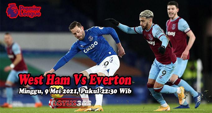 Prediksi Bola West Ham Vs Everton 9 Mei 2021