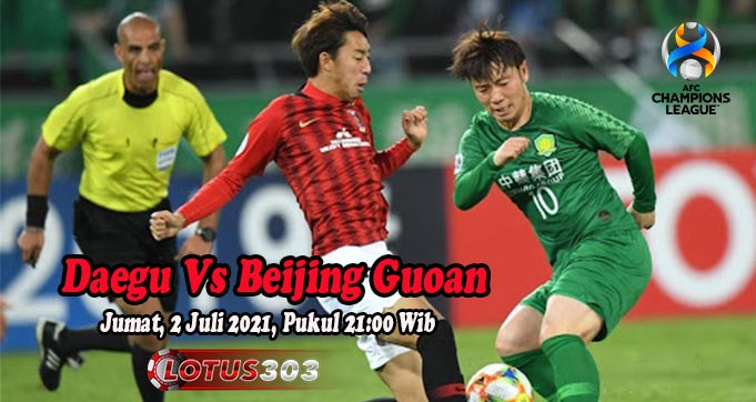 Prediksi Bola Daegu Vs Beijing Guoan 2 Juli 2021