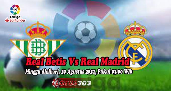 Prediksi Bola Real Betis Vs Real Madrid 29 Agustus 2021