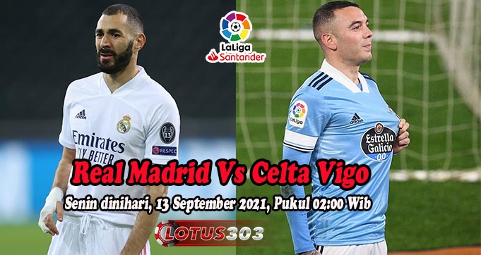 Prediksi Bola Real Madrid Vs Celta Vigo 13 September 2021