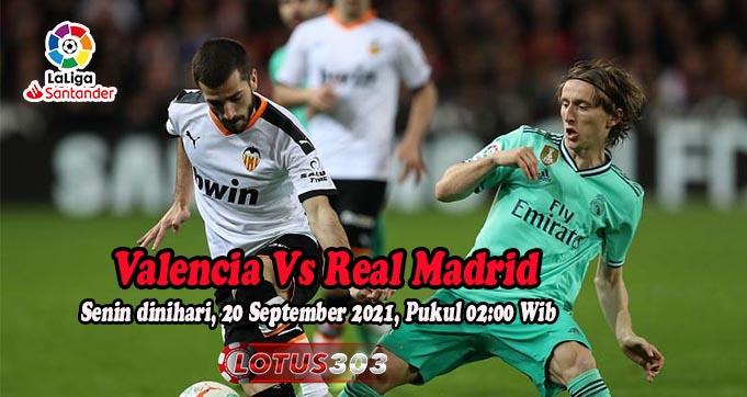 Prediksi Bola Valencia Vs Real Madrid 20 September 2021